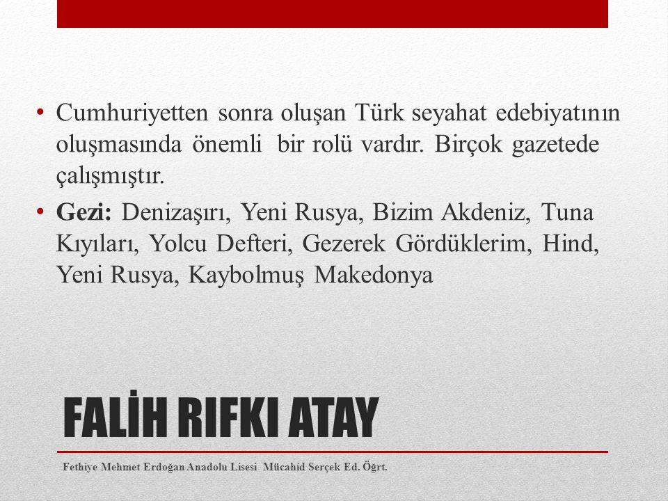Cumhuriyetten sonra oluşan Türk seyahat edebiyatının oluşmasında önemli bir rolü vardır. Birçok gazetede çalışmıştır.