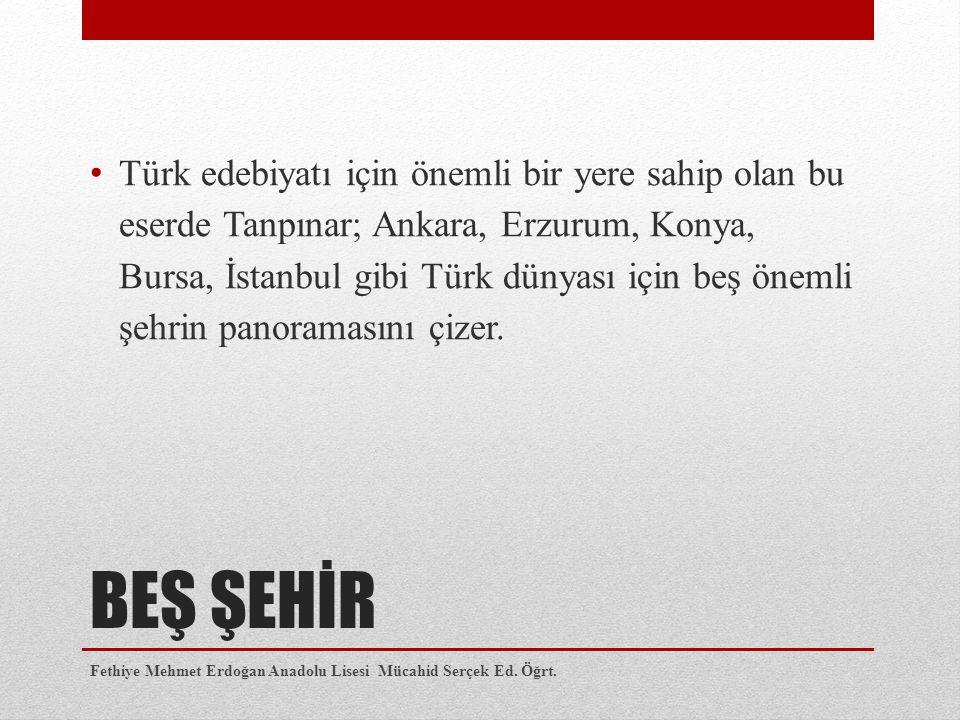 Türk edebiyatı için önemli bir yere sahip olan bu eserde Tanpınar; Ankara, Erzurum, Konya, Bursa, İstanbul gibi Türk dünyası için beş önemli şehrin panoramasını çizer.