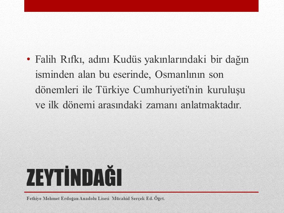 Falih Rıfkı, adını Kudüs yakınlarındaki bir dağın isminden alan bu eserinde, Osmanlının son dönemleri ile Türkiye Cumhuriyeti nin kuruluşu ve ilk dönemi arasındaki zamanı anlatmaktadır.