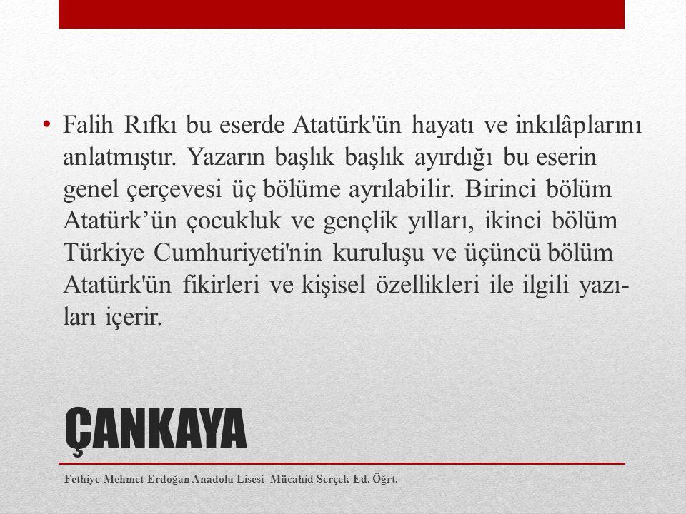 Falih Rıfkı bu eserde Atatürk ün hayatı ve inkılâplarını anlatmıştır