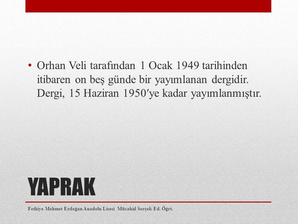 Orhan Veli tarafından 1 Ocak 1949 tarihinden itibaren on beş günde bir yayımlanan dergidir. Dergi, 15 Haziran 1950′ye kadar yayımlanmıştır.