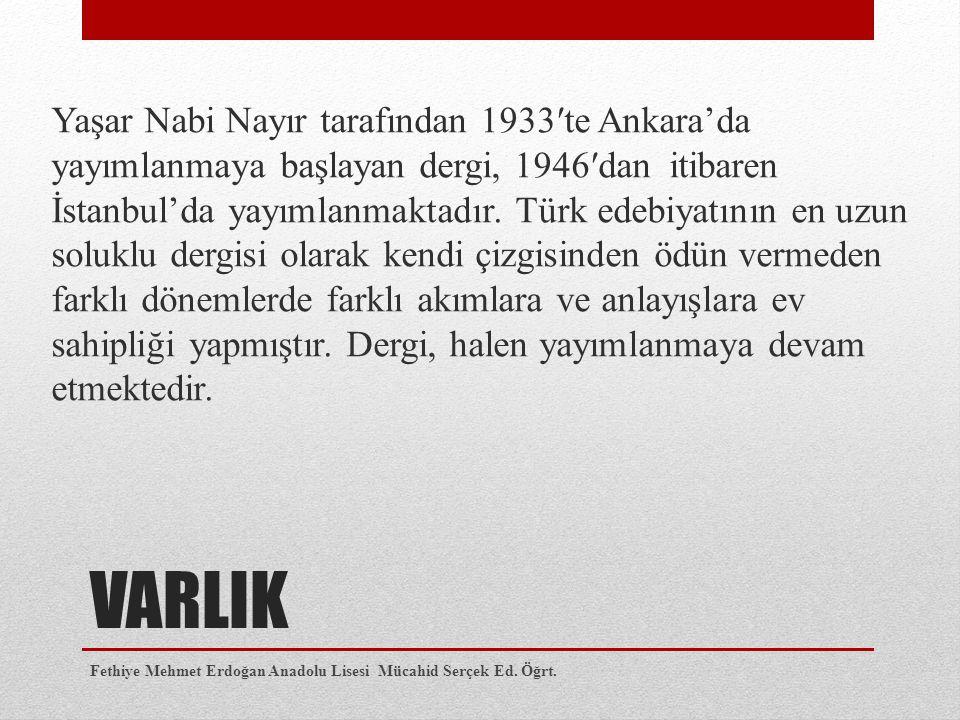 Yaşar Nabi Nayır tarafından 1933′te Ankara'da yayımlanmaya başlayan dergi, 1946′dan itibaren İstanbul'da yayımlanmaktadır. Türk edebiyatının en uzun soluklu dergisi olarak kendi çizgisinden ödün vermeden farklı dönemlerde farklı akımlara ve anlayışlara ev sahipliği yapmıştır. Dergi, halen yayımlanmaya devam etmektedir.