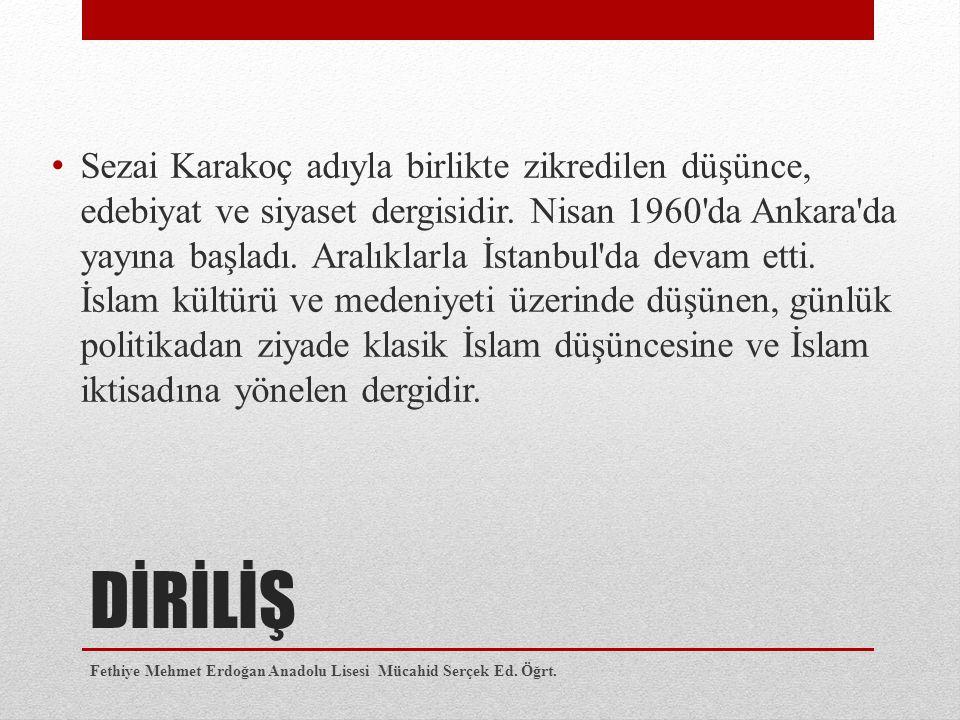 Sezai Karakoç adıyla birlikte zikredilen düşünce, edebiyat ve siyaset dergisidir. Nisan 1960 da Ankara da yayına başladı. Aralıklarla İstanbul da devam etti. İslam kültürü ve medeniyeti üzerinde düşünen, günlük politikadan ziyade klasik İslam düşüncesine ve İslam iktisadına yönelen dergidir.