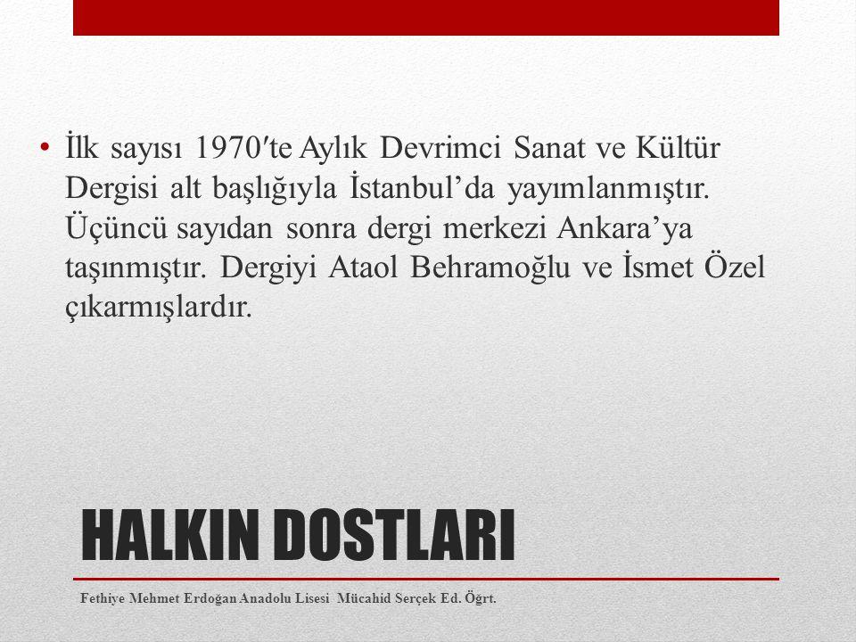 İlk sayısı 1970′te Aylık Devrimci Sanat ve Kültür Dergisi alt başlığıyla İstanbul'da yayımlanmıştır. Üçüncü sayıdan sonra dergi merkezi Ankara'ya taşınmıştır. Dergiyi Ataol Behramoğlu ve İsmet Özel çıkarmışlardır.