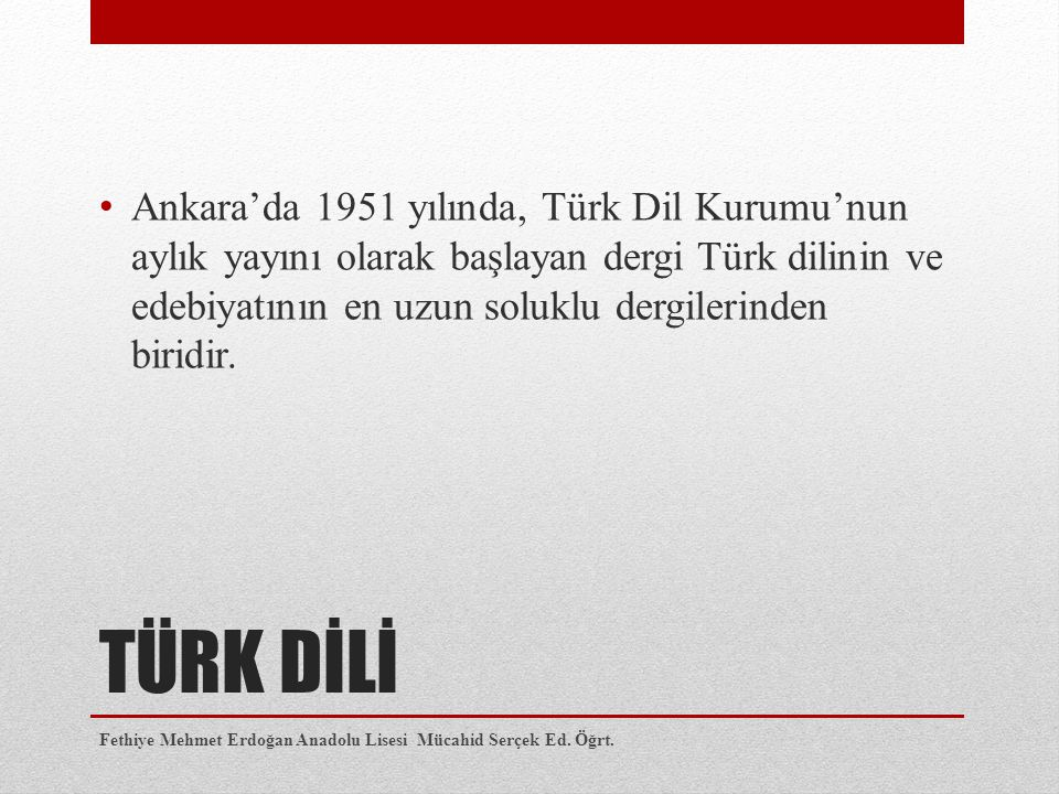 Ankara'da 1951 yılında, Türk Dil Kurumu'nun aylık yayını olarak başlayan dergi Türk dilinin ve edebiyatının en uzun soluklu dergilerinden biridir.