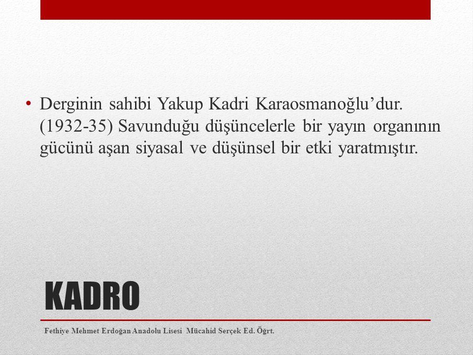 Derginin sahibi Yakup Kadri Karaosmanoğlu'dur