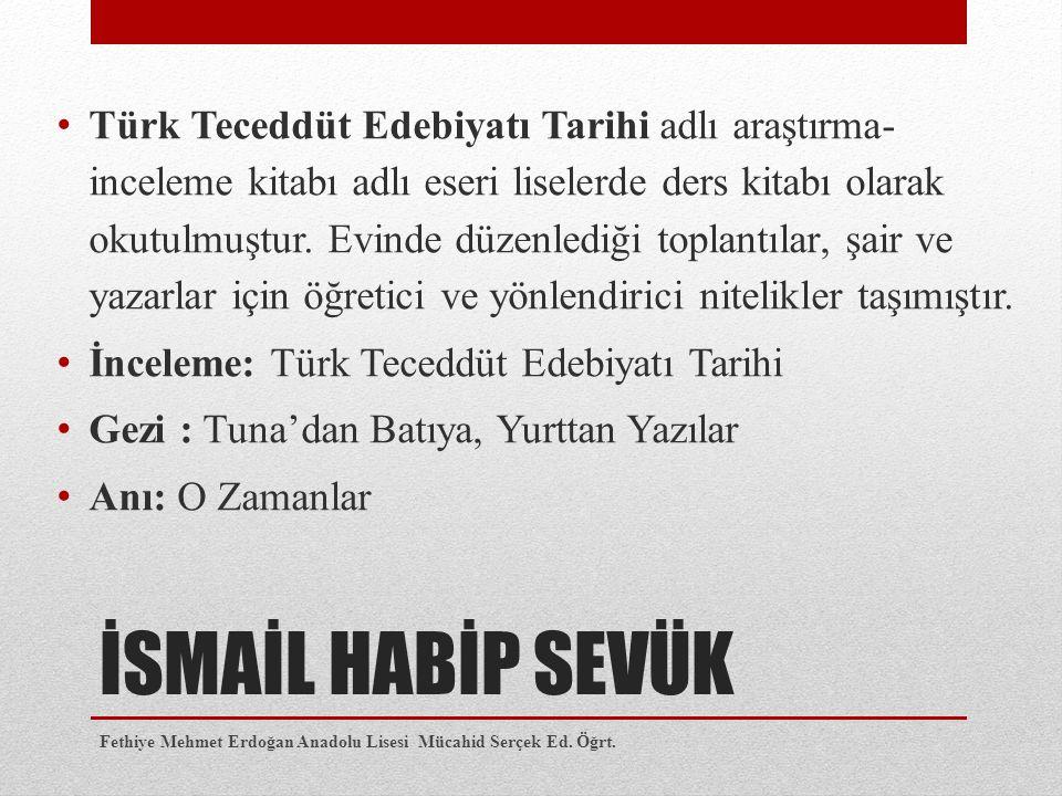Türk Teceddüt Edebiyatı Tarihi adlı araştırma- inceleme kitabı adlı eseri liselerde ders kitabı olarak okutulmuştur. Evinde düzenlediği toplantılar, şair ve yazarlar için öğretici ve yönlendirici nitelikler taşımıştır.