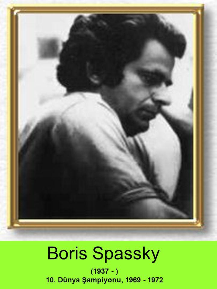 Boris Spassky (1937 - ) 10. Dünya Şampiyonu, 1969 - 1972