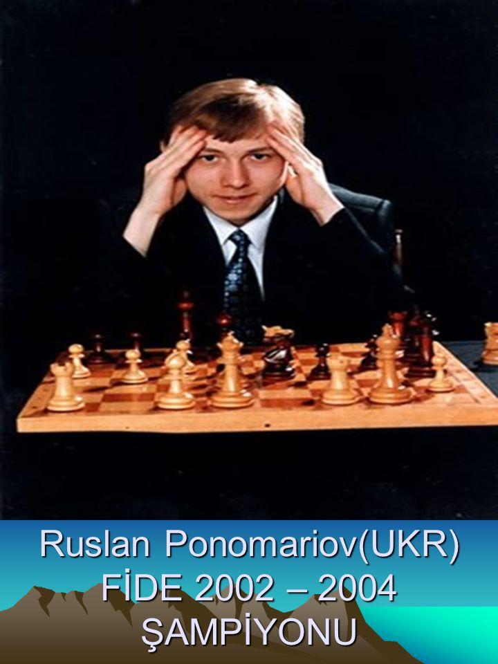 Ruslan Ponomariov(UKR) FİDE 2002 – 2004 ŞAMPİYONU