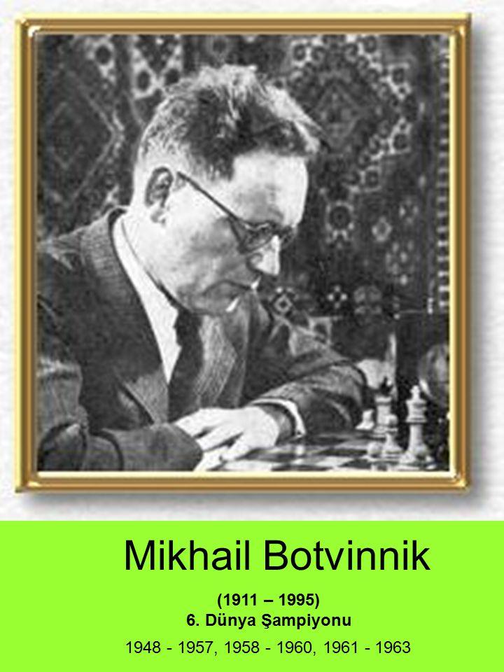Mikhail Botvinnik (1911 – 1995) 6. Dünya Şampiyonu