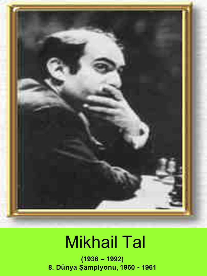 Mikhail Tal (1936 – 1992) 8. Dünya Şampiyonu, 1960 - 1961