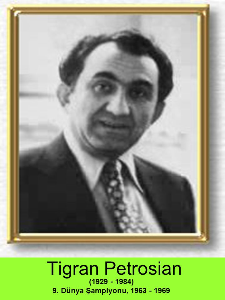 Tigran Petrosian (1929 - 1984) 9. Dünya Şampiyonu, 1963 - 1969