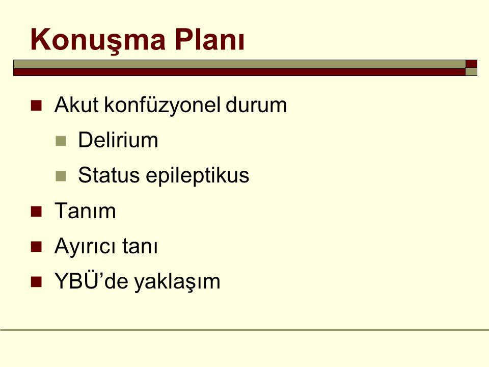 Konuşma Planı Akut konfüzyonel durum Delirium Status epileptikus Tanım
