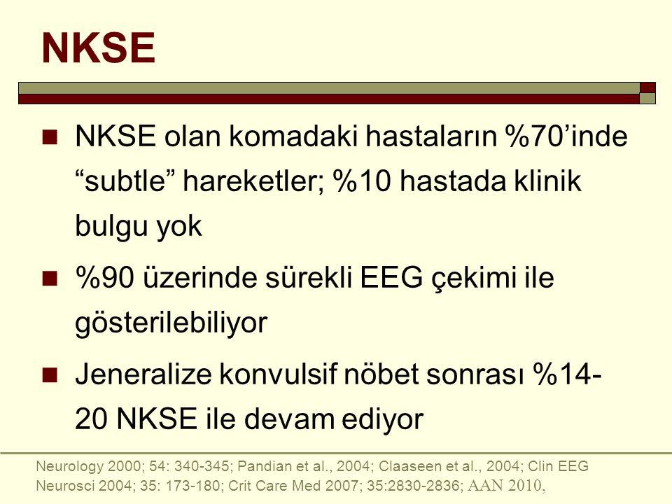 NKSE NKSE olan komadaki hastaların %70'inde subtle hareketler; %10 hastada klinik bulgu yok. %90 üzerinde sürekli EEG çekimi ile gösterilebiliyor.