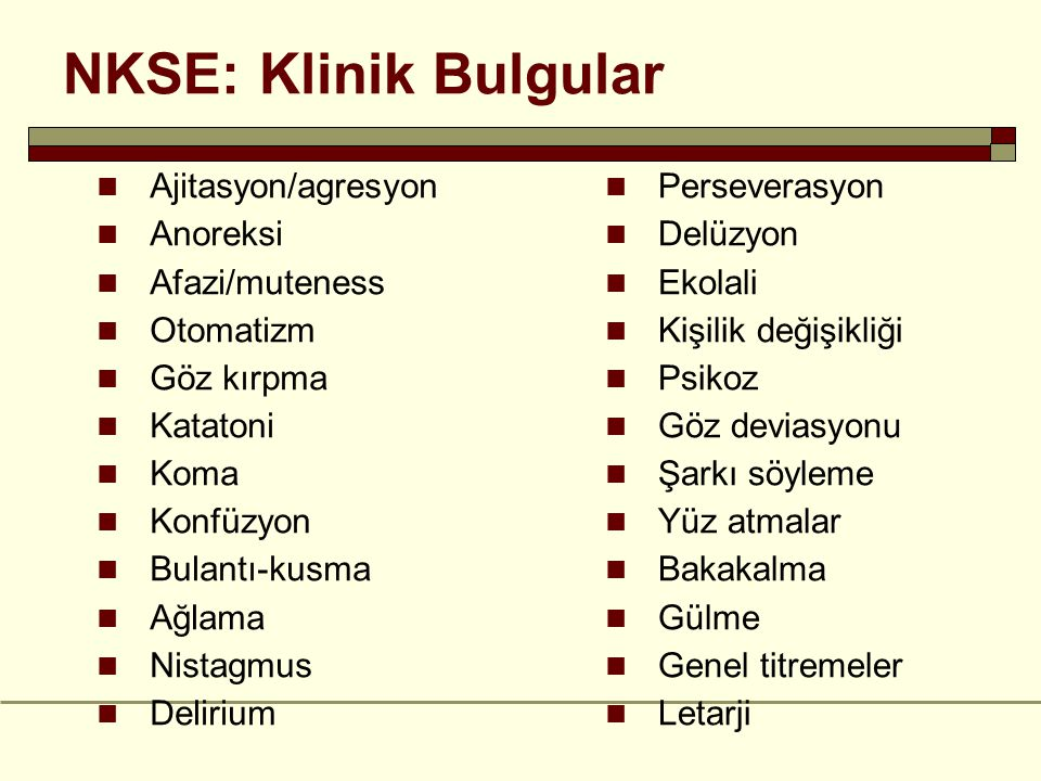 NKSE: Klinik Bulgular Ajitasyon/agresyon Anoreksi Afazi/muteness