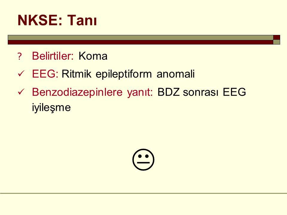  NKSE: Tanı Belirtiler: Koma EEG: Ritmik epileptiform anomali