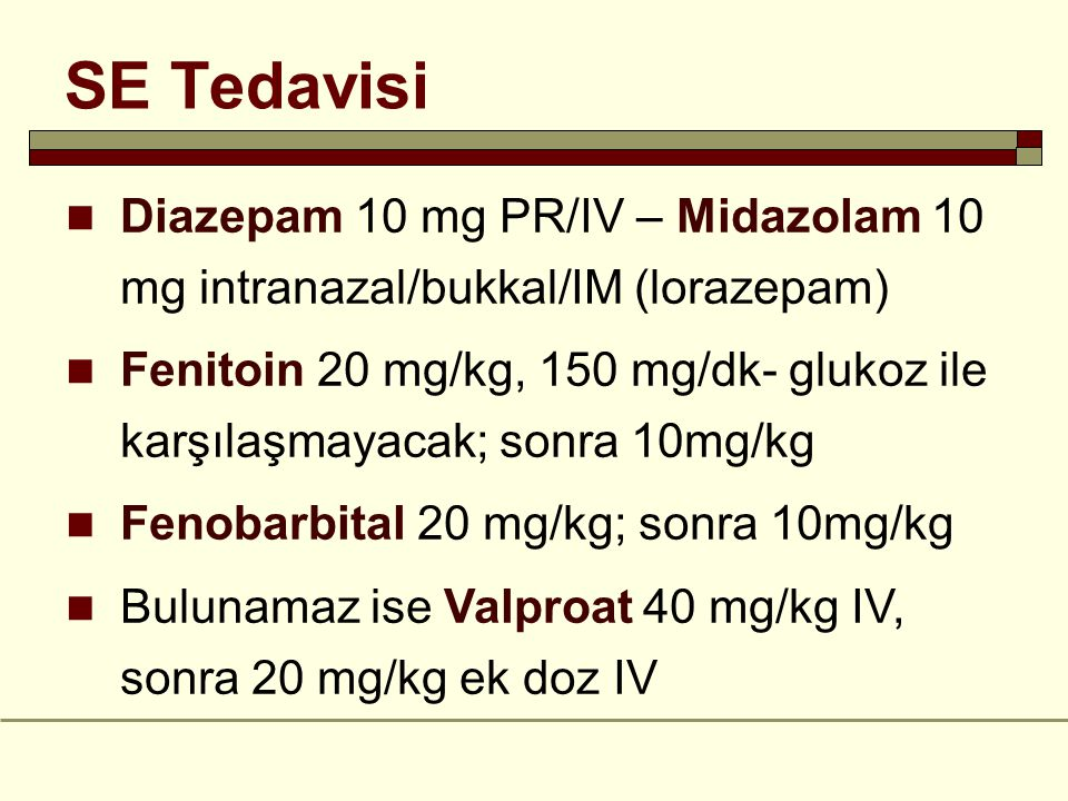SE Tedavisi Diazepam 10 mg PR/IV – Midazolam 10 mg intranazal/bukkal/IM (lorazepam)