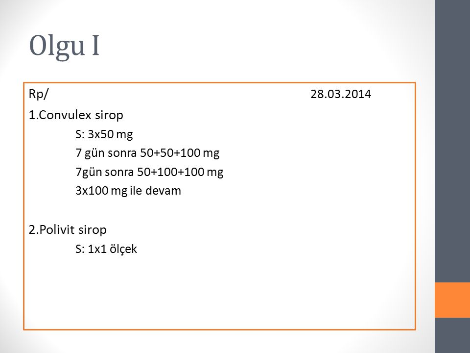Olgu I Rp/ 28.03.2014 1.Convulex sirop 2.Polivit sirop S: 3x50 mg