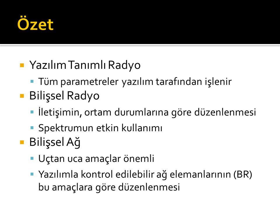 Özet Yazılım Tanımlı Radyo Bilişsel Radyo Bilişsel Ağ