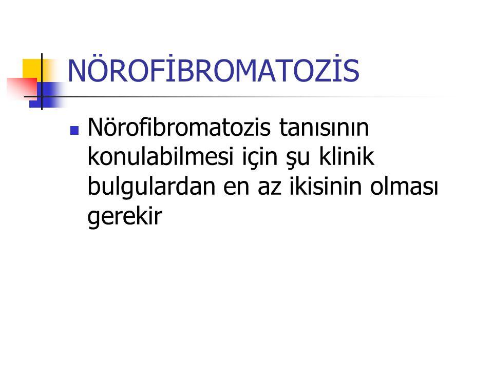 NÖROFİBROMATOZİS Nörofibromatozis tanısının konulabilmesi için şu klinik bulgulardan en az ikisinin olması gerekir.