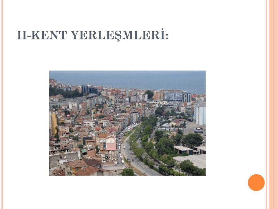 II-KENT YERLEŞMLERİ: