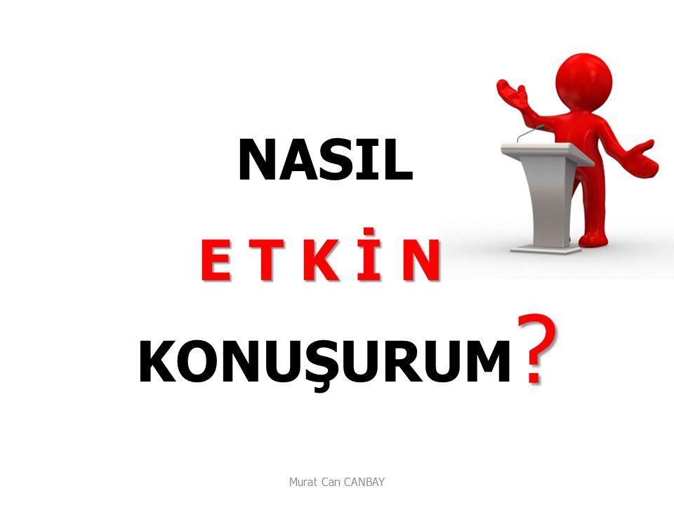 NASIL KONUŞURUM E T K İ N Murat Can CANBAY