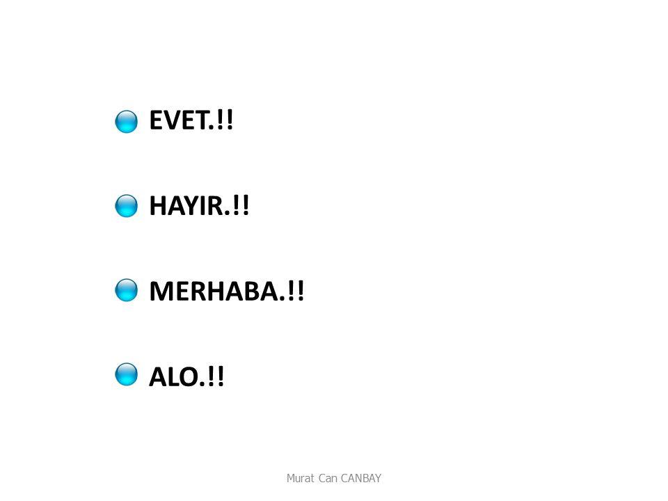 EVET.!! HAYIR.!! MERHABA.!! ALO.!! Murat Can CANBAY