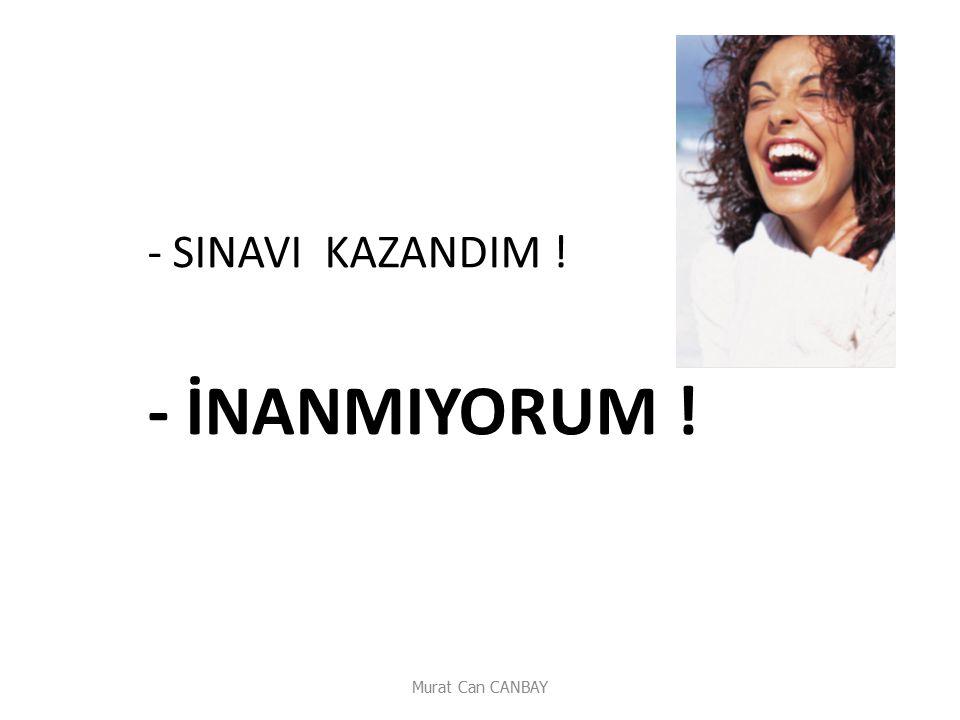 - SINAVI KAZANDIM ! - İNANMIYORUM ! Murat Can CANBAY