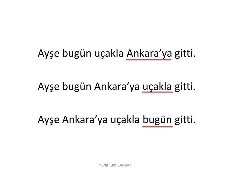 Ayşe bugün uçakla Ankara'ya gitti. Ayşe bugün Ankara'ya uçakla gitti.