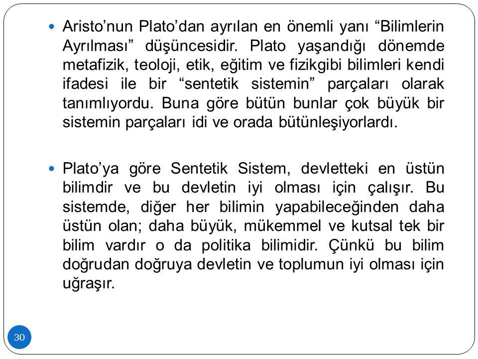 Aristo'nun Plato'dan ayrılan en önemli yanı Bilimlerin Ayrılması düşüncesidir. Plato yaşandığı dönemde metafizik, teoloji, etik, eğitim ve fizikgibi bilimleri kendi ifadesi ile bir sentetik sistemin parçaları olarak tanımlıyordu. Buna göre bütün bunlar çok büyük bir sistemin parçaları idi ve orada bütünleşiyorlardı.