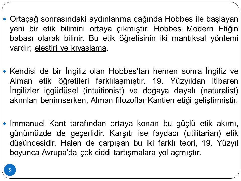 Ortaçağ sonrasındaki aydınlanma çağında Hobbes ile başlayan yeni bir etik bilimini ortaya çıkmıştır. Hobbes Modern Etiğin babası olarak bilinir. Bu etik öğretisinin iki mantıksal yöntemi vardır; eleştiri ve kıyaslama.