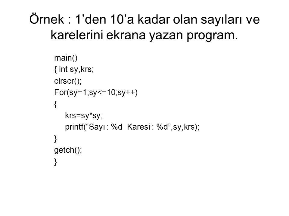 Örnek : 1'den 10'a kadar olan sayıları ve karelerini ekrana yazan program.