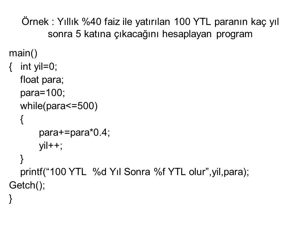 Örnek : Yıllık %40 faiz ile yatırılan 100 YTL paranın kaç yıl sonra 5 katına çıkacağını hesaplayan program