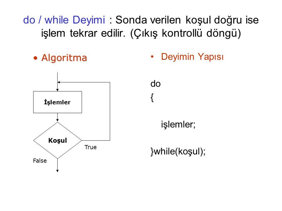 do / while Deyimi : Sonda verilen koşul doğru ise işlem tekrar edilir