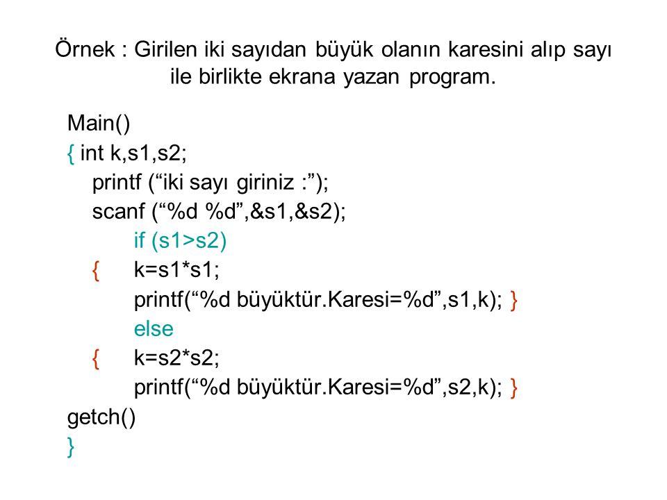 Örnek : Girilen iki sayıdan büyük olanın karesini alıp sayı ile birlikte ekrana yazan program.