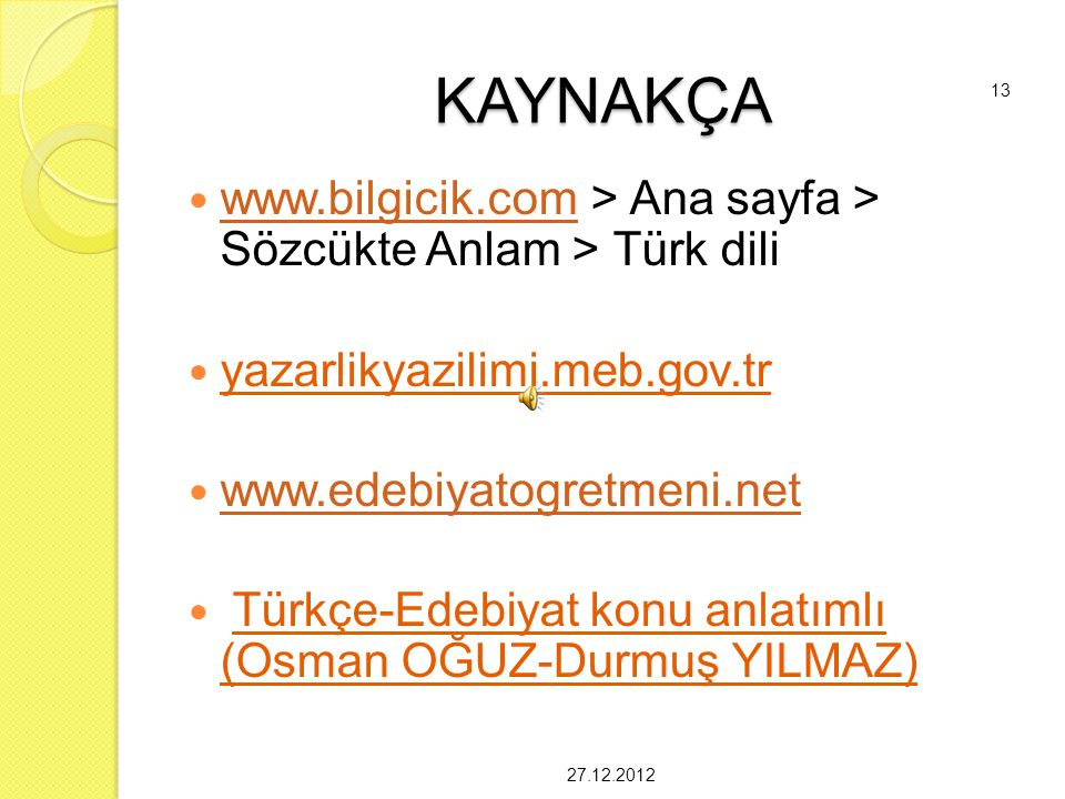 KAYNAKÇA www.bilgicik.com > Ana sayfa > Sözcükte Anlam > Türk dili. yazarlikyazilimi.meb.gov.tr. www.edebiyatogretmeni.net.