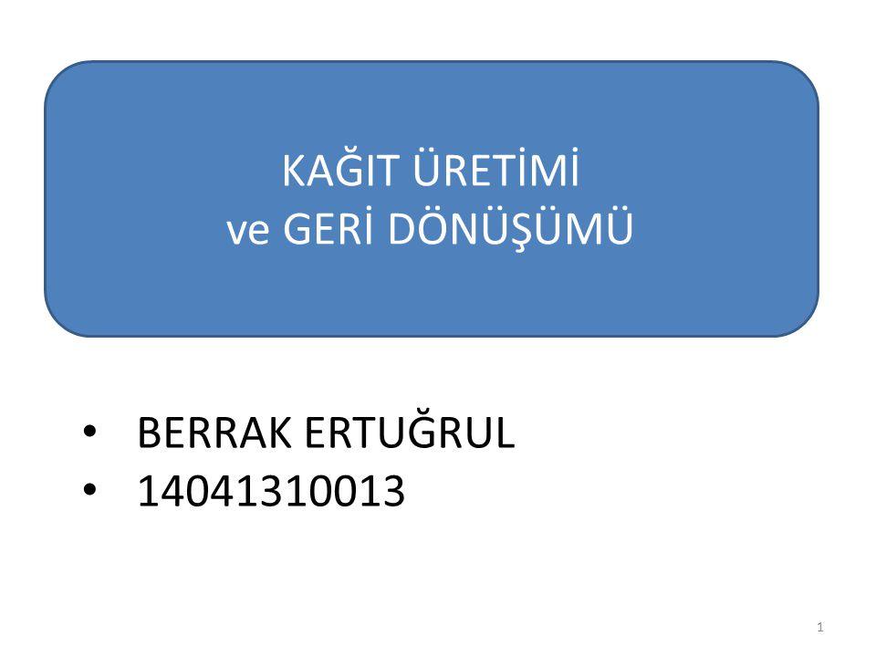 KAĞIT ÜRETİMİ ve GERİ DÖNÜŞÜMÜ BERRAK ERTUĞRUL 14041310013