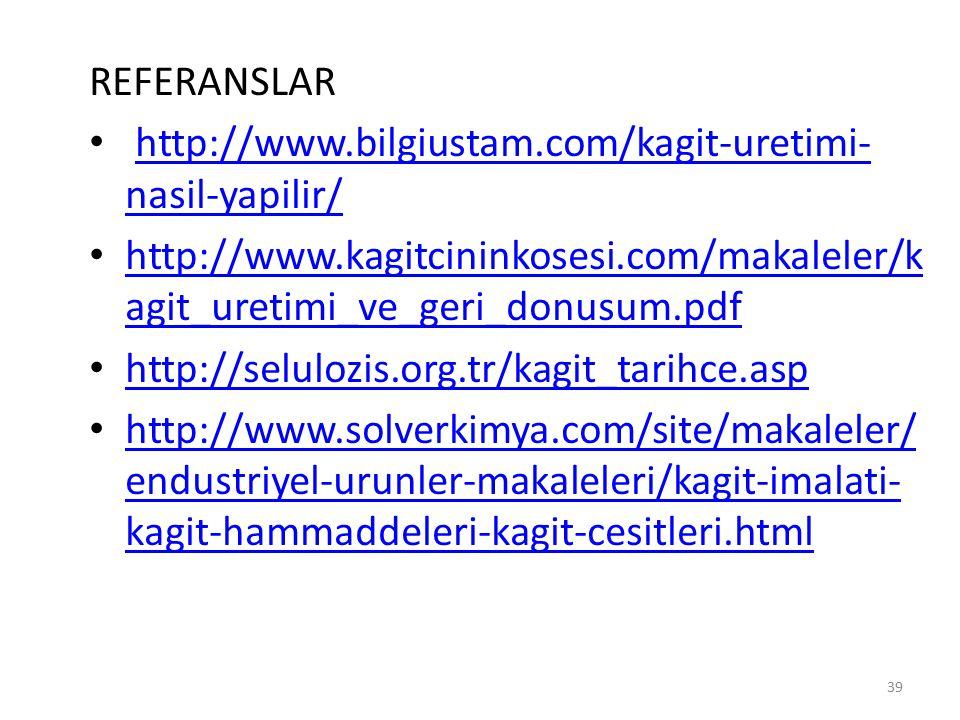 REFERANSLAR http://www.bilgiustam.com/kagit-uretimi-nasil-yapilir/ http://www.kagitcininkosesi.com/makaleler/kagit_uretimi_ve_geri_donusum.pdf.