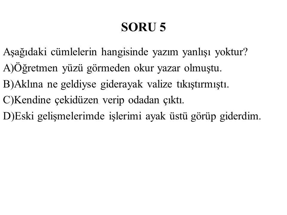 SORU 5 Aşağıdaki cümlelerin hangisinde yazım yanlışı yoktur