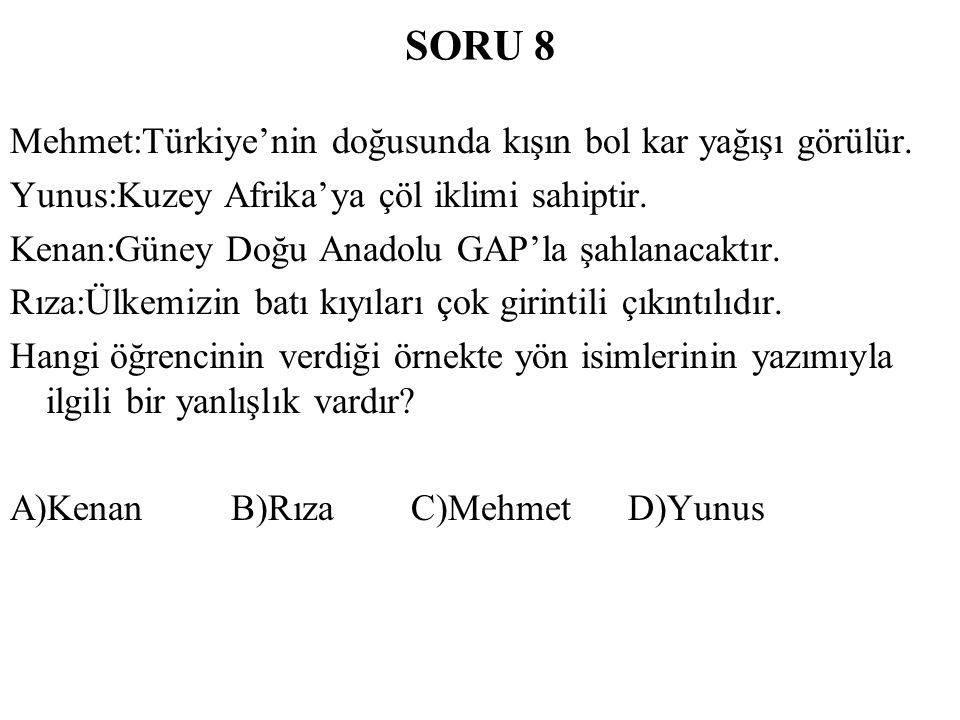 SORU 8 Mehmet:Türkiye'nin doğusunda kışın bol kar yağışı görülür.