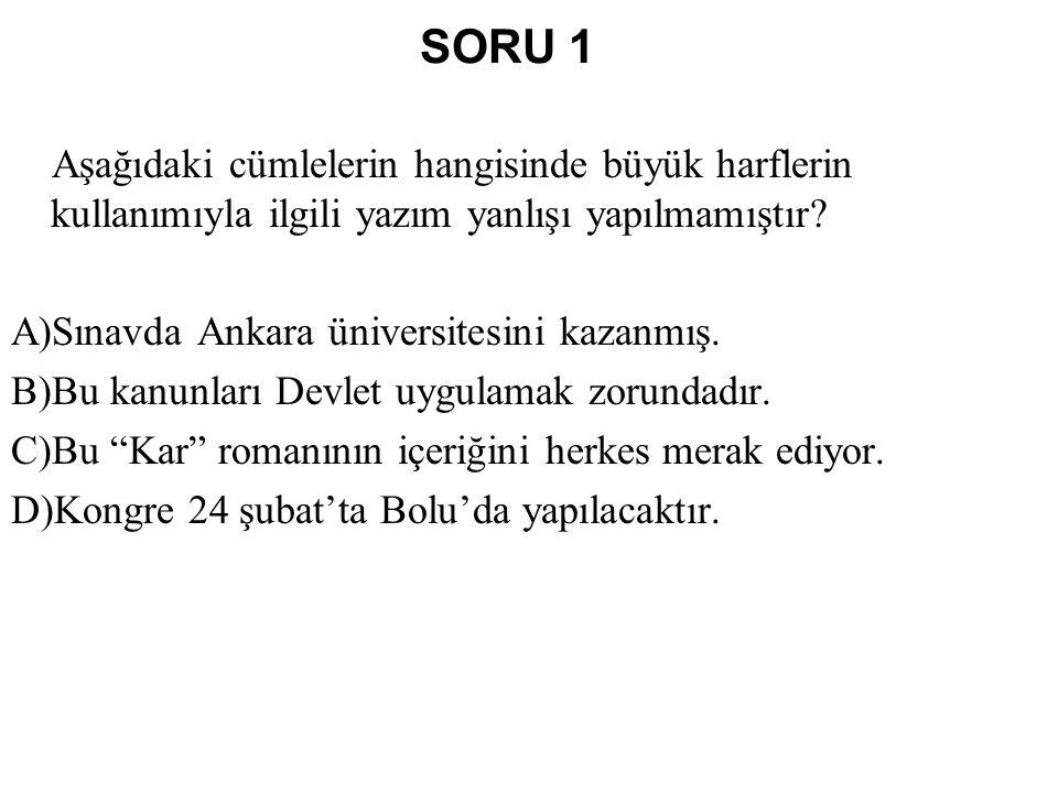 SORU 1 Aşağıdaki cümlelerin hangisinde büyük harflerin kullanımıyla ilgili yazım yanlışı yapılmamıştır