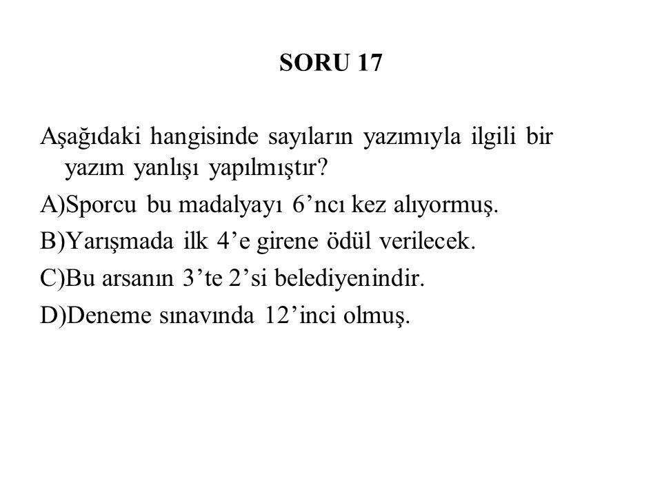 SORU 17 Aşağıdaki hangisinde sayıların yazımıyla ilgili bir yazım yanlışı yapılmıştır A)Sporcu bu madalyayı 6'ncı kez alıyormuş.