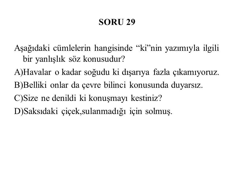 SORU 29 Aşağıdaki cümlelerin hangisinde ki nin yazımıyla ilgili bir yanlışlık söz konusudur