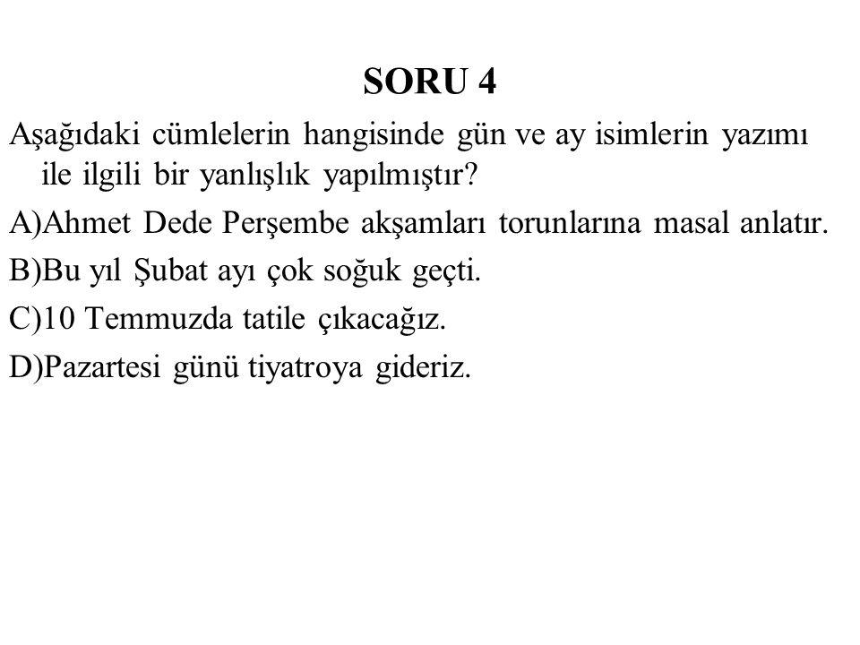 SORU 4 Aşağıdaki cümlelerin hangisinde gün ve ay isimlerin yazımı ile ilgili bir yanlışlık yapılmıştır