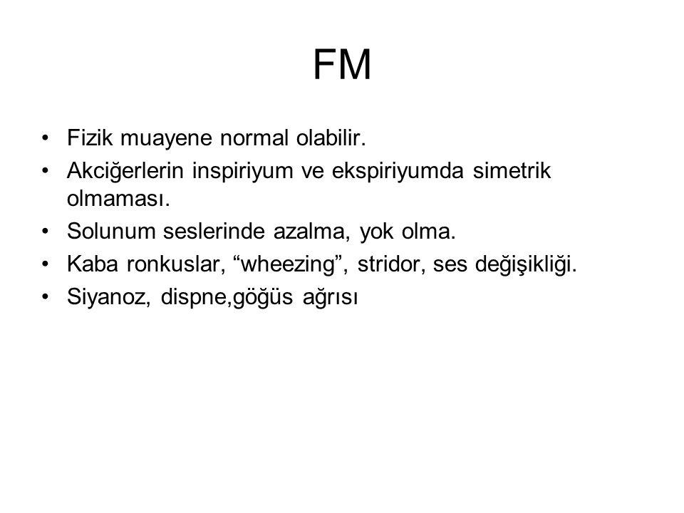 FM Fizik muayene normal olabilir.