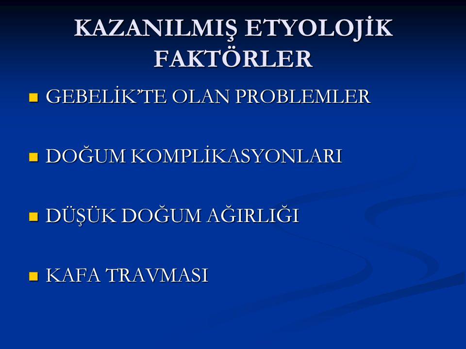 KAZANILMIŞ ETYOLOJİK FAKTÖRLER