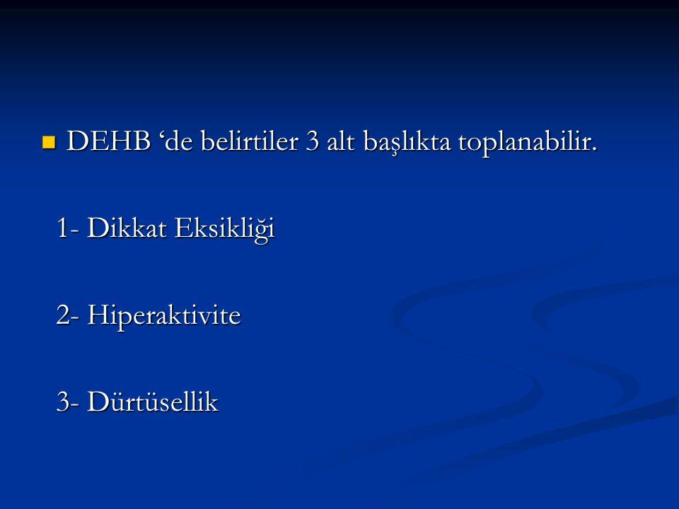 DEHB 'de belirtiler 3 alt başlıkta toplanabilir.