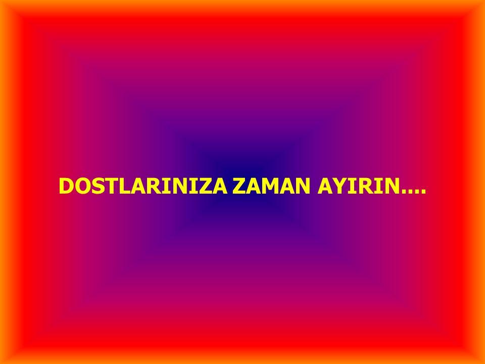 DOSTLARINIZA ZAMAN AYIRIN....