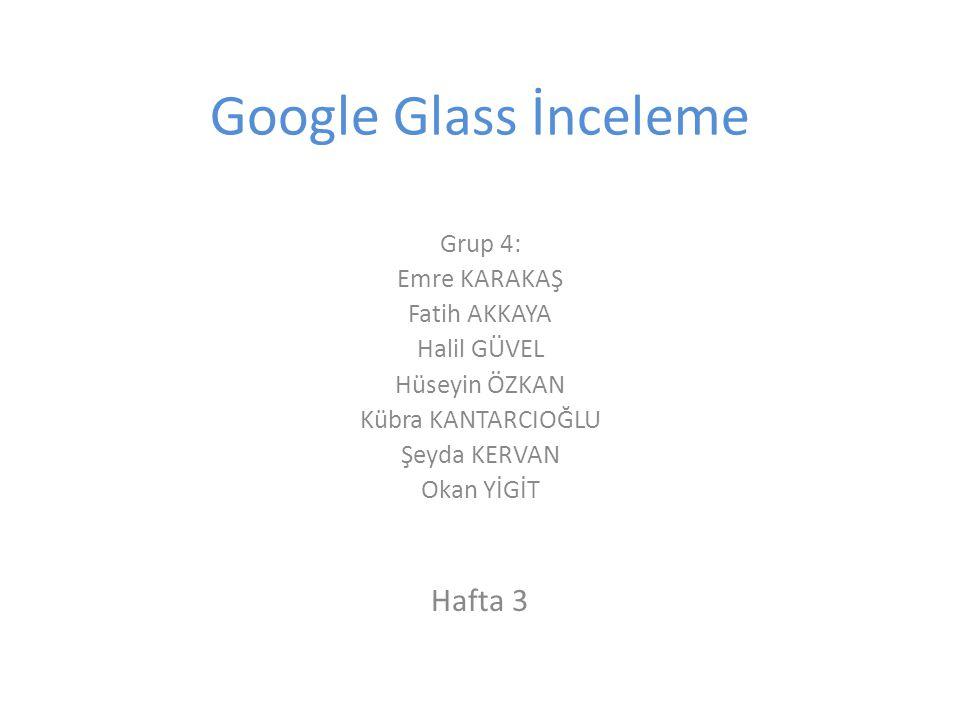 Google Glass İnceleme Hafta 3 Grup 4: Emre KARAKAŞ Fatih AKKAYA