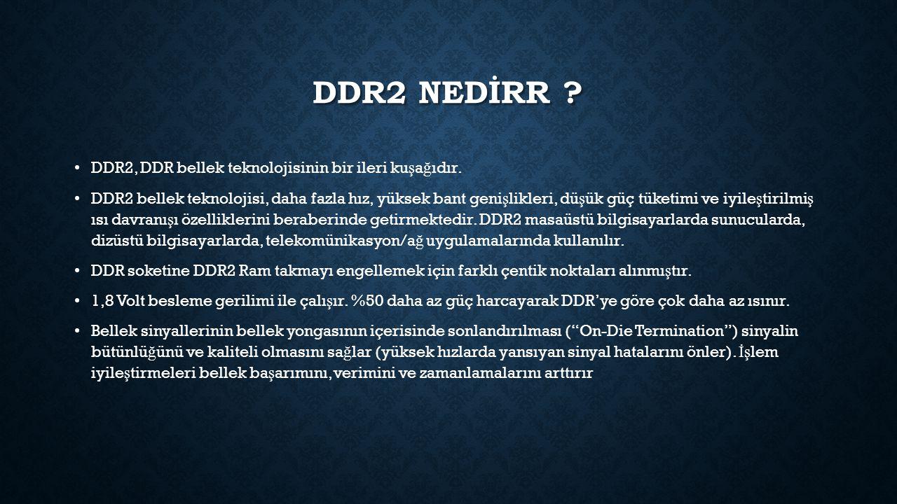 DDR2 NEDİRR DDR2, DDR bellek teknolojisinin bir ileri kuşağıdır.